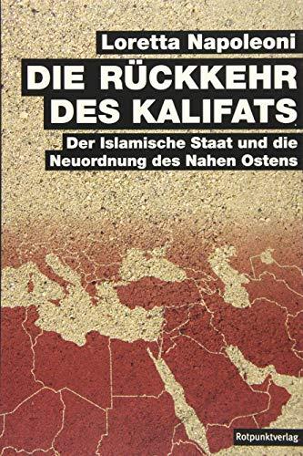 Die Rückkehr des Kalifats: Der Islamische Staat und die Neuordnung des Nahen Ostens