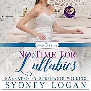 No Time for Lullabies      The No Brides Club, Book 2              By:                                                                                                                                 Sydney Logan,                                                                                        Sweet Promise Press                               Narrated by:                                                                                                                                 Stephanie Willing                      Length: 4 hrs and 22 mins     Not rated yet     Overall 0.0