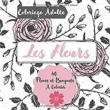 Coloriage Adulte Les Fleurs 40 Fleurs et Bouquets à Colorier: Livre à Colorier pour les Adultes I 40 Illustrations intercalées de 40 Feuilles Blanches ... Roses, Pivoines, Lys…Carnet 8,5 x 8,5 Pouces
