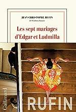 Les sept mariages d'Edgar et Ludmilla de Jean-Christophe Rufin