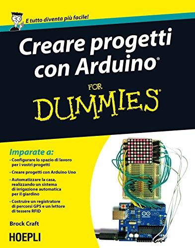 Creare progetti con Arduino For Dummies: Con 12 progetti facili da realizzare! (Hoepli for Dummies) (Italian Edition)