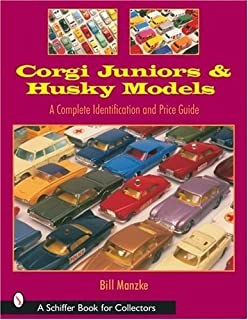 Corgi Juniors and Husky Models: A Complete Identification and Price Guide (Schiffer Book for Collectors)