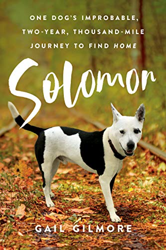 Solomon: One Dog's Improbable, Two-year, Thousand-mile Journey to Find Home by [Gail Gilmore]