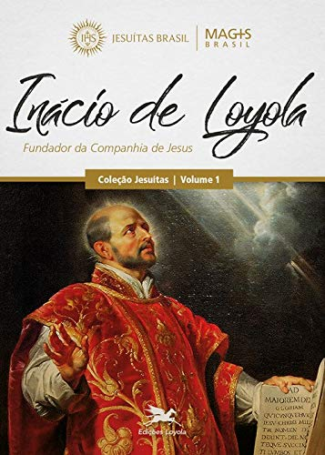 Inácio de Loyola: Fundador da Companhia de Jesus: 1
