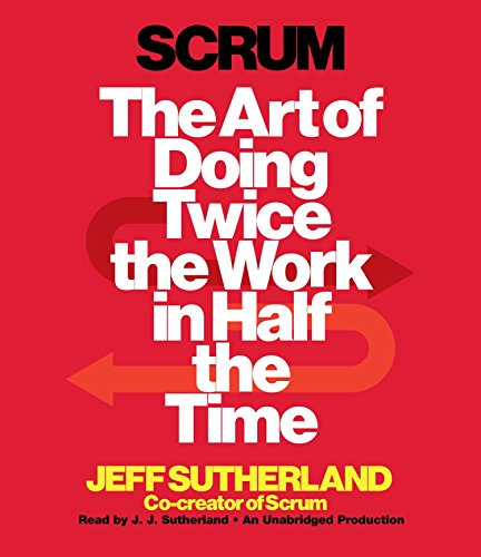 SCRUM 6D: The Art of Doing Twice the Work in Half the Time