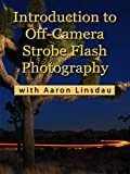 Introduction to Off-Camera Strobe Flash Photography