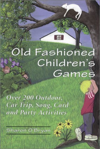 Old Fashioned Children's Games: Over 200 Outdoors, Car Trip, Song, Card and Party Activities