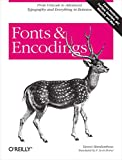 Fonts & Encodings: From Advanced Typography to Unicode and Everything in Between