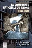 La compagnie nationale du Rhône, 1933-1998