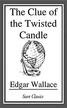 The Clue of the Twisted Candle by [Edgar Wallace]