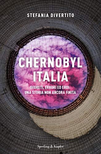 Chernobyl Italia. Segreti, errori ed eroi: una storia non ancora finita