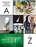 Guggenheim Museum Collection: A to Z: Fourth Edition