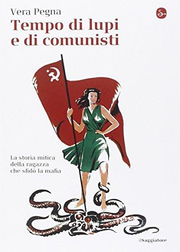 Tempo di lupi e di comunisti. La storia mitica della ragazza che sfidò la mafia