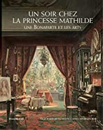 Un soir chez la princesse Mathilde - Une Bonaparte et les Arts de Carole Blumenfeld