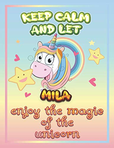 keep calm and let Mila enjoy the magic of the unicorn: The Unicorn coloring book is a very nice gift for any child named Mila