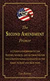 Image of The Second Amendment Primer: A Citizen's Guidebook to the History, Sources, and Authorities for the Constitutional Guarantee of the Right to Keep and Bear Arms