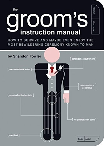 The Groom's Instruction Manual: How to Survive and Possibly Even Enjoy the Most Bewildering Ceremony Known to Man (Owner's and Instruction Manual)