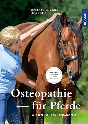 Osteopathie für Pferde: Wissen, Spüren, Behandeln