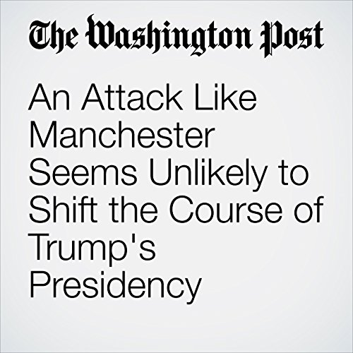 An Attack Like Manchester Seems Unlikely to Shift the Course of Trump's Presidency copertina