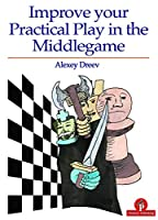 Improve Your Practical Play in the Middlegame (Improve Your Practical Play (1))