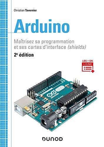 Arduino - 2e éd. - Maîtrisez sa programmation et ses...