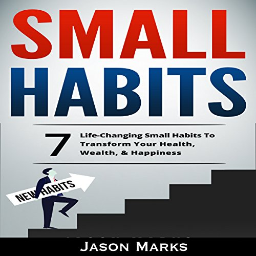 Small Habits: 7 Life-Changing Small Habits to Transform Your Health, Wealth, & Happiness     Small Habits & High Performance Habits Series, Book 1              By:                                                                                                                                 Jason Marks                               Narrated by:                                                                                                                                 Mark Cayco                      Length: 37 mins     Not rated yet     Overall 0.0