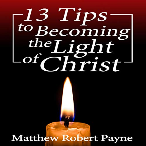 13 Tips to Becoming the Light of Christ cover art