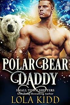 Polar Bear Daddy (Small Town Shifters Book 4) by [Lola Kidd]