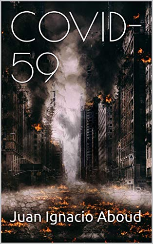 COVID-59: El primer thriller sobre los devastadores efectos del coronavirus (Spanish Edition)