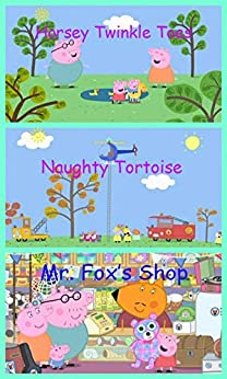 Storybook Collection: Horsey Twinkle Toes, Naughty Tortoise and Mr. Fox's Shop - Great Picture Book For Kids by [Babette Chevrette]