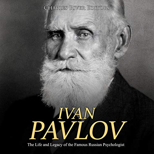 Ivan Pavlov: The Life and Legacy of the Famous Russian Psychologist audiobook cover art