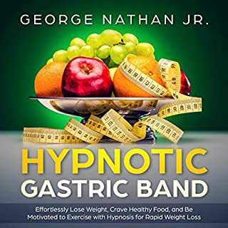 Hypnotic Gastric Band     Effortlessly Lose Weight, Crave Healthy Food, and Be Motivated to Exercise with Hypnosis for Rapid Weight Loss              By:                                                                                                                                 George Nathan Jr.                               Narrated by:                                                                                                                                 Robert Anthony                      Length: 33 mins     27 ratings     Overall 5.0