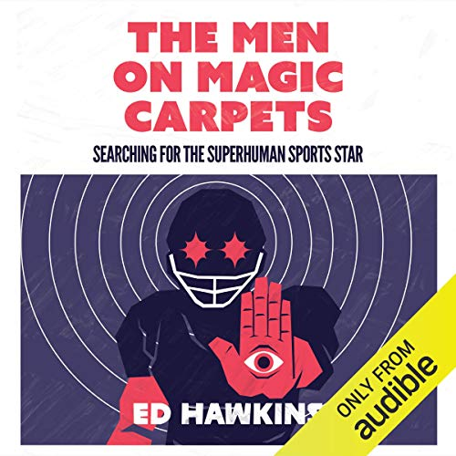 The Men on Magic Carpets: Searching for the Superhuman Sports Star     The Quest for the Superhuman Sports Star              By:                                                                                                                                 Ed Hawkins                               Narrated by:                                                                                                                                 Ciaran Saward                      Length: 8 hrs and 54 mins     Not rated yet     Overall 0.0