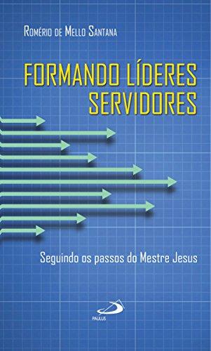Formando líderes servidores: Seguindo os passos do Mestre Jesus (Liderança)