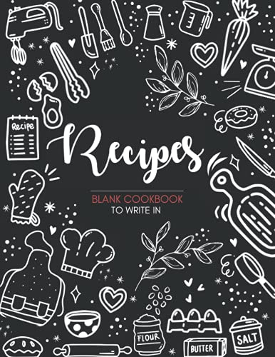Recipes Blank Cookbook to Write in: Blank Recipe Book to Write in Your Own Recipes, Cook Books to Write in, Blank Recipe Book, Recipe Notebook, Recipe Organizer, Cooking Recipe Journal