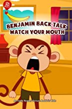 Benjamin Back Talk Watch Your Mouth: An Early Reader Picture Book for Kids