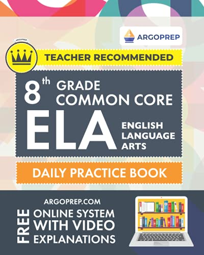 8th Grade Common Core ELA (English Language Arts): Daily Practice Workbook | 300+ Practice Questions and Video Explanations | Common Core State ... (Common Core ELA Workbooks by ArgoPrep)