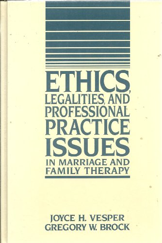 Ethics, Legalities, and Professional Practice Issues in Marriage and Family Therapy