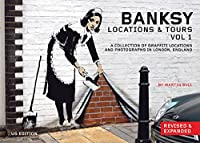 Banksy Locations and Tours Volume 1: A Collection of Graffiti Locations and Photographs in London, England