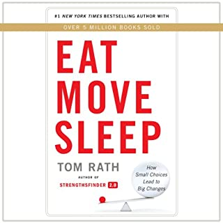Eat Move Sleep     How Small Choices Lead to Big Changes              By:                                                                                                                                 Tom Rath                               Narrated by:                                                                                                                                 Tom Rath                      Length: 4 hrs and 36 mins     14 ratings     Overall 4.6