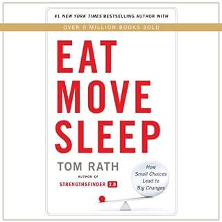 Eat Move Sleep     How Small Choices Lead to Big Changes              De :                                                                                                                                 Tom Rath                               Lu par :                                                                                                                                 Tom Rath                      Durée : 4 h et 36 min     3 notations     Global 4,7
