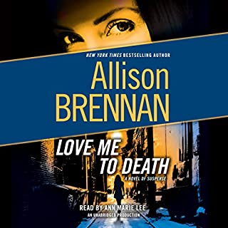 Love Me to Death     A Novel of Suspense              By:                                                                                                                                 Allison Brennan                               Narrated by:                                                                                                                                 Ann Marie Lee                      Length: 14 hrs and 56 mins     245 ratings     Overall 4.1