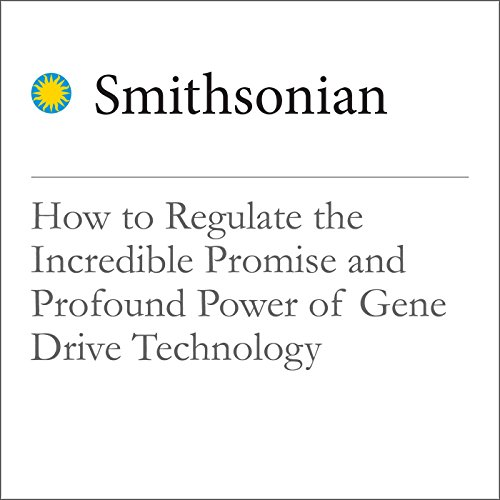 How to Regulate the Incredible Promise and Profound Power of Gene Drive Technology audiobook cover art