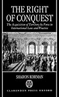 The Right of Conquest: The Acquisition of Territory by Force in International Law and Practice