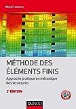 Méthode des éléments finis - 2e éd. - Approche pratique en mécanique des structures - Approche pratique en mécanique des structures