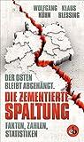 Die zementierte Spaltung: Der Osten bleibt abgehängt. Fakten, Zahlen, Statistiken - Klaus Blessing