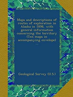 Maps and descriptions of routes of exploration in Alaska in 1898, with general information concerning the territory (Ten m...