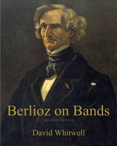 Berlioz on Bands: A Compilation of Berlioz's Writings on Bands and Wind Instruments