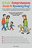 "A Kids' Comprehensive Guide to Speaking Dog!: A Fun, Interactive, Educational Resource to Help the Whole Family Understand Canine Communication. Keep ... Generations Safe by Learning to ""Speak Dog!"""
