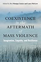 Coexistence in the Aftermath of Mass Violence: Imagination, Empathy, and Resilience